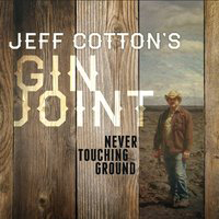 Jeff Cotton's Gin Joint - Never Touching Ground