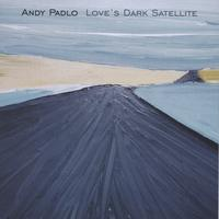 Andy Padlo - Love's Dark Satellite